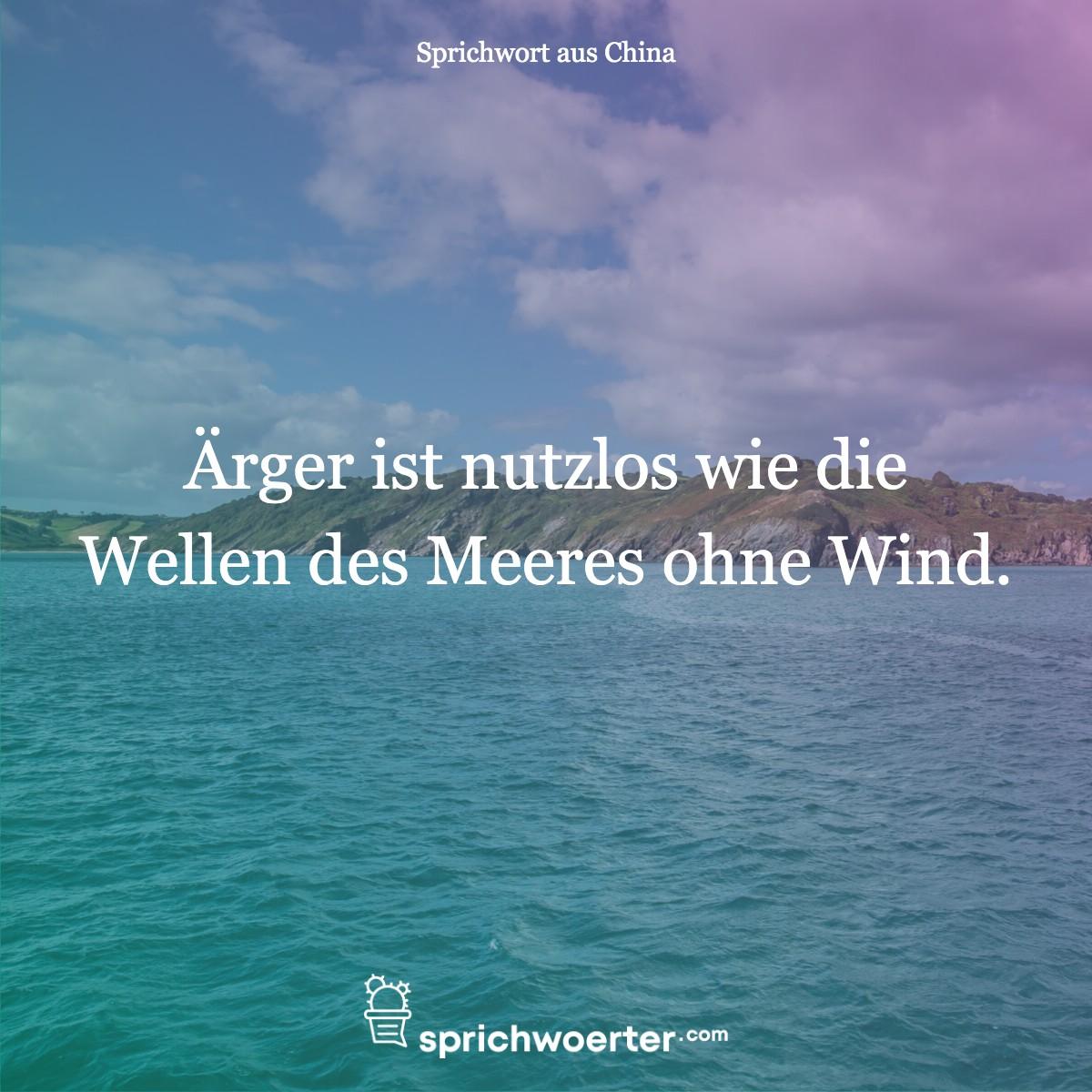Ärger ist nutzlos wie die Wellen des Meeres ohne Wind. - Sprichwort, Spruch, Weisheit, Redewendung